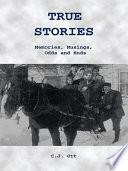 True Stories Memories, Musings, Odds and Ends