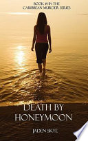 Death by Honeymoon  Book  1 in the Caribbean Murder series