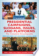Presidential Campaigns, Slogans, Issues, and Platforms: The Complete Encyclopedia, 2nd Edition [3 volumes]