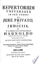 Repertorium Universale In Sex Tomos De Iure Privato  Et Iudiciis