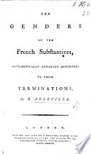 The Genders of the French Substantives  Alphabetically Arranged According to Their Terminations