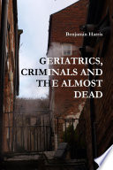 GERIATRICS  CRIMINALS AND THE ALMOST DEAD