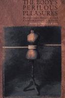The Body S Perilous Pleasures book