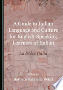 A Guide to Italian Language and Culture for English Speaking Learners of Italian