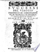 Successi del viaggio d Henrico III     re di Francia e di Polonia  dalla sua partita di Craccovia fino all arrivo in Turino