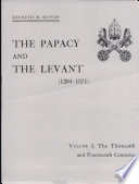 The Papacy and the Levant, 1204-1571: The thirteenth and fourteenth centuries