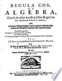 Regula Cos  of Algebra  zijnde de alderkonstrijcksten regel om het onbekende bekent te maken     Noch is hier by ghevoeght de Geometria van Nicolaus Petri     Als mede eenige exempelen van Gerrit Evertsz  Backer
