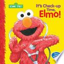 It's Check-up Time, Elmo! (Sesame Street Series) : elmo to keep you company, getting a...