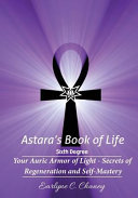 Astara's Book of Life - 6th Degree: Your Auric Armor of Light - Secrets of Regeneration and Self-Mastery