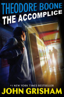 Theodore Boone: The Accomplice All New Adventure Bestselling Author John Grisham Delivers