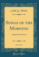 Songs of the Morning  Vol  1 of 2