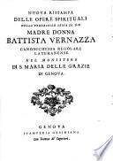 Nuova ristampa delle opere spirituali della madre donna Battista Vernazza canonica regolare lateranese nel monastero di S. Maria delle Grazie di Genova