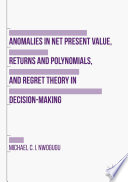 Anomalies In Net Present Value Returns And Polynomials And Regret Theory In Decision Making