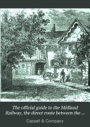 The Official Guide to the Midland Railway  the Direct Route Between the South  the West  and the North of England  Scotland and Ireland