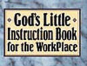 God's Little Instruction Book For The Workplace : of business combined with the wisdom and knowledge...