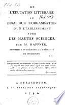 De L'éducation Littéraire, Ou, Essai Sur L'organisation D'un Établissement Pour Les Hautes Sciences
