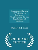 Increasing Human Efficiency In Business A Contribution To The Psychology Of Business Scholar S Choice Edition