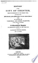 History of the City of Chester  from Its Foundation to the Present Time
