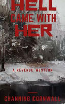 Hell Came with Her by Channing Cornwall