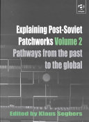 Explaining Post-Soviet Patchworks: Pathways from the past to the global Into Post Soviet Transformations Without Taking Refuge In