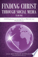 Finding Christ Through Social Media Year One A365dayjourney To Learning How To Walk With God Truthwithgrace