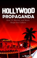 Book Hollywood Propaganda  How TV  Movies  and Music Shape Our Culture
