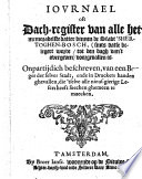 Iovrnael oft dach-register van alle het memorabelste datter binnen de stadt 'Shertoghen-Bosch, (sints datse belegert worde tot den dagh van't overgeven) voorgevallen is