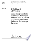 Homeland Security some progress made  but many challenges remain on U S  Visitor and Immigrant Status Indicator Technology program   report to congressional committees