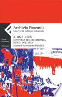 Archivio Foucault 3  Interventi  colloqui  interviste  1978 1985