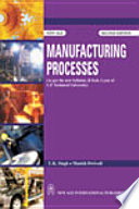 Manufacturing Processes  As per the new Syllabus  B Tech  I year of U P  Technical University