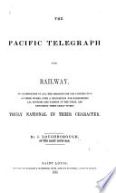 The Pacific Telegraph And Railway An Examination Of All The Projects For The Construction Of These Works Etc