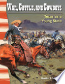 War  Cattle  and Cowboys  Texas as a Young State