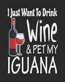 I Just Want Drink Wine   Pet My Iguana  Funny Planner for Iguana Mom
