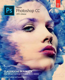 Adobe Photoshop CC Classroom In A Book (2015 Release) : learn adobe photoshop choose adobe...