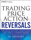 Trading price Action Reversals-Technical Analysis of Price Chart Bar by Bar for the Serious Trader, Wiley Trading, 2012: Trading price Action Reversals-Technical Analysis of Price Chart Bar by Bar for the Serious Trader