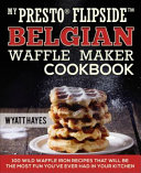 My Presto   FlipSide Belgian Waffle Maker Cookbook