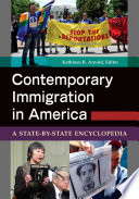 Contemporary Immigration in America  A State by State Encyclopedia  2 volumes