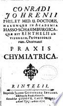 Conradi Johrenii, Phil. et Med. U. Doctoris, Harumque in Academia Hasso-Schaumburgica, Quae est Rinthelii ad Visurgim, Professoris Publ. Ordinarii, Praxis Chymiatrica