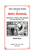 The Complete Works of Robert Browning: Dramatic lyrics. etc