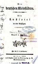 Die Deutschen Kleinst Dter Ein Lustspiel In Vier Akten Von August Von Kotzebue
