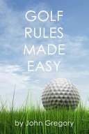 Golf Rules Made Easy : to the most common rules a...