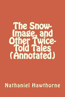 The Snow Image  and Other Twice Told Tales  Annotated  Book PDF