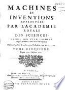 Machines et inventions approuvées par l'Academie Royale des Sciences depuis son établissement jusqu'à présent; avec leur description