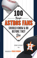 100 Things Astros Fans Should Know   Do Before They Die