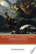 The Making Of International Criminal Justice A View From The Bench Selected Speeches