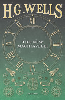The New Machiavelli : wells, first published in 1911....