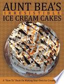 Aunt Bea s Irresistible Ice Cream Cakes