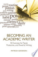Becoming an academic writer : 50 exercises for paced, productive, and powerful writing