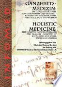 Ganzheitsmedizin: Die Ganzheitlichkeit von Gesundheit und Heilung – Konzepte von Körper, Geist und Seele, Erde und Kosmos