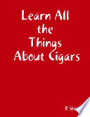 Learn All The Things About Cigars